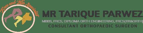 Mr Tarique Parwez MBBS, FRCS, Diploma Orth Engineering, FRCS(Tr&Orth) Consultant Trauma & Orthopaedic Surgeon